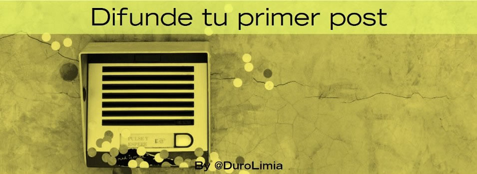 Difunde tu primer post - Sonia Duro Limia