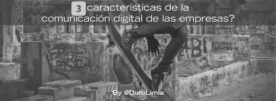 Duro Limia 3 caracteristicas comunicación digital empresas
