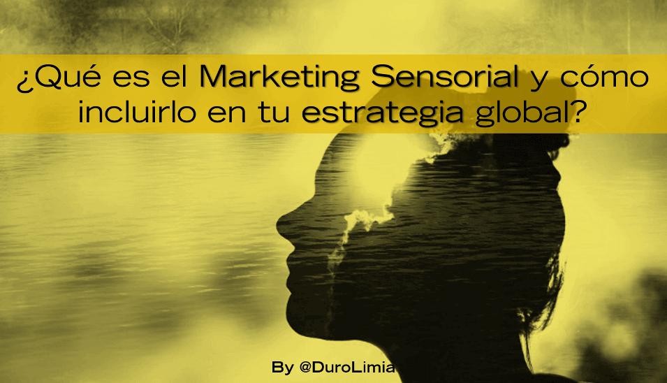 Sonia Duro Limia - ¿Qué es el Marketing Sensorial y cómo incluirlo en tu estrategia global?