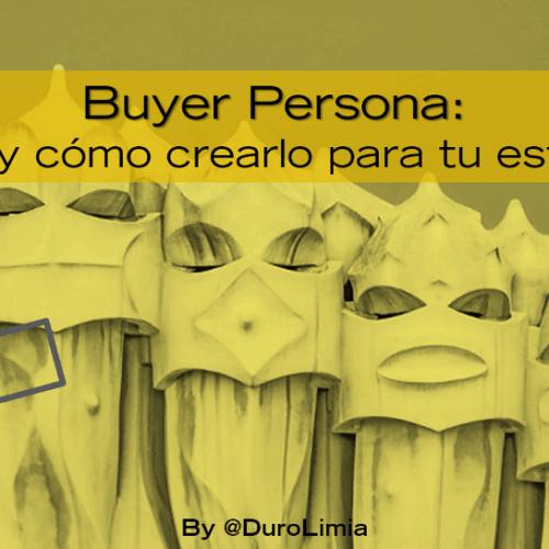 ¿Qué es un Buyer Persona, cómo crearlo, por qué es importante en tu negocio?