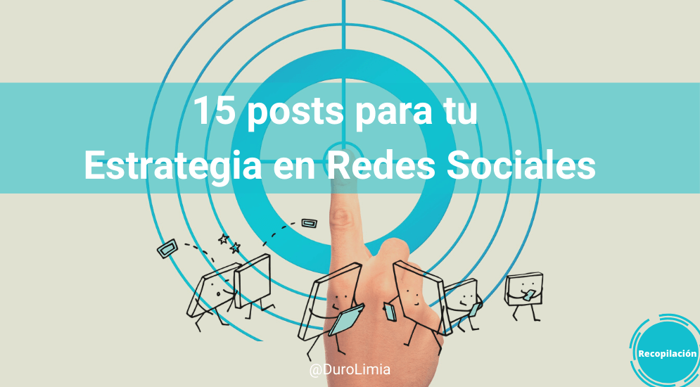 Sonia Duro Limia - Mis 15 posts imprescindibles para tu estrategia Social Media o en Redes Sociales