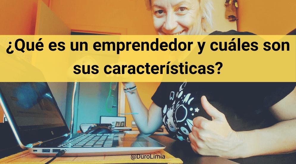 Sonia Duro Limia - ¿Qué es un emprendedor? ¿Qué características tiene un buen emprendedor?