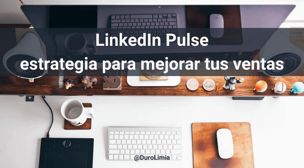 Sonia Duro Limia - LinkedIn Pulse: ¿qué es, qué publicar, cómo usarlo para mejorar tus ventas?