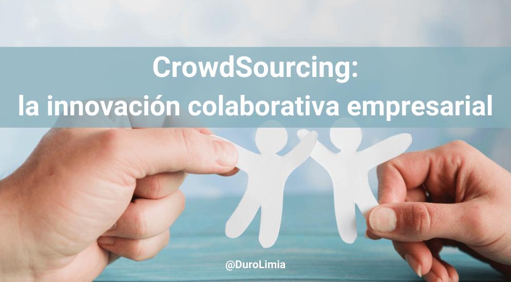 Sonia Duro Limia - Crowdsourcing como innovación empresarial: ¿qué es y para qué sirve?