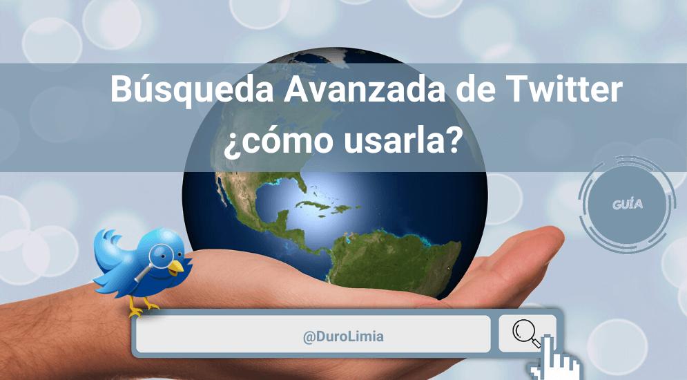 Sonia Duro Limia - ¿Cómo hacer una búsqueda avanzada de Twitter? ¿Para qué sirve? ¿Cuándo usarla?