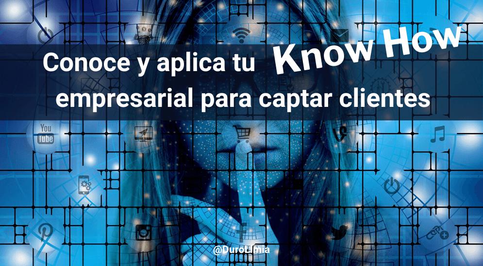 Sonia Duro Limia - Qué es el Know How empresarial y de marca personal: cómo aplicarlo para captar clientes