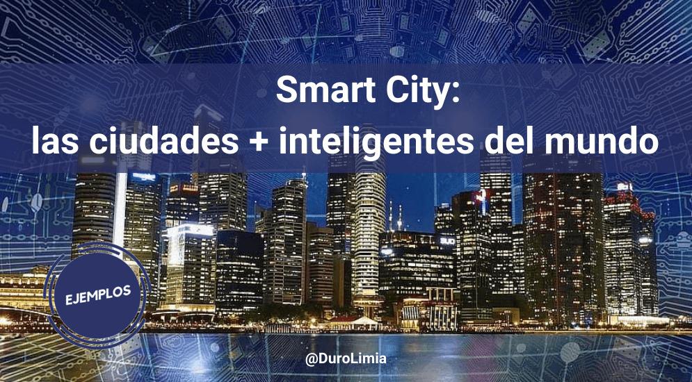 Sonia Duro Limia - ¿Qué es una Smart City o ciudad inteligente? Conoce las más TOP del mundo