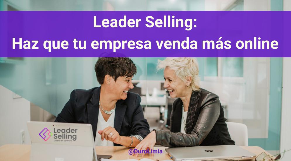 Sonia Duro Limia - Leader Selling o cómo conseguir que tu empresa venda más en Internet