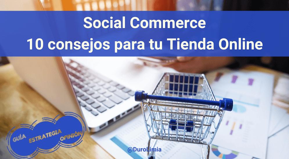 Sonia Duro Limia - ¿Qué es el Social Commerce? Aplica estos 10 consejos en tu Tienda Online